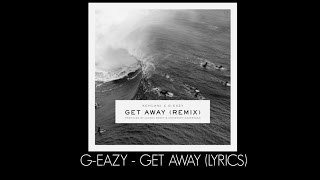 G-Eazy - Get Away feat. Kehlani (Lyrics)