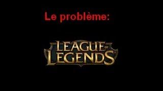Le Problème: League Of Legends