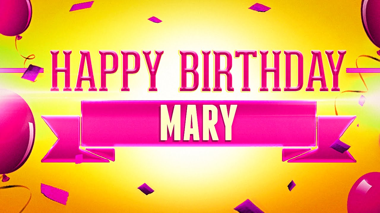 Happy Birthday Mary Youtube