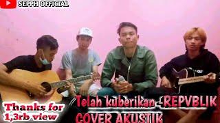 TELAH KUBERIKAN - COVER AKUSTIK ( By sepph official )