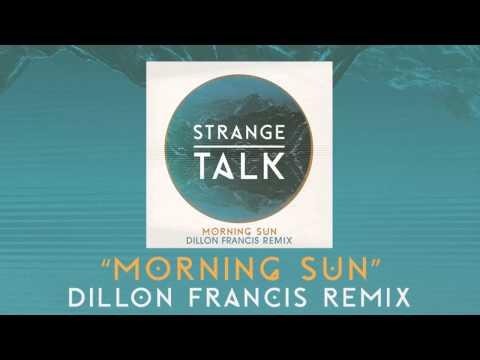Strange Talk - Morning Sun (Dillon Francis Remix) [Audio]