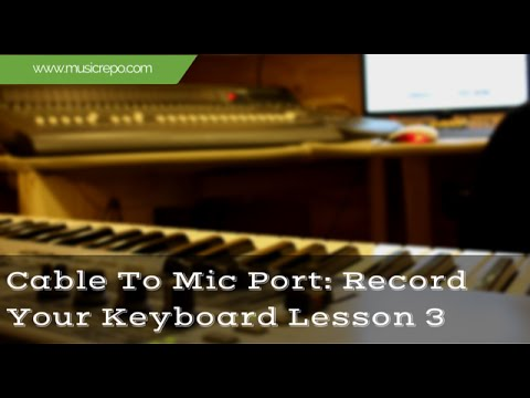 Cable To Mic Port: Connect And Record Your Keyboard Lesson 3
