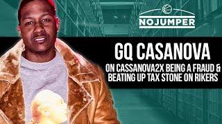 GQ Casanova: Casanova 2x is a fraud & I beat up Tax Stone in Prison