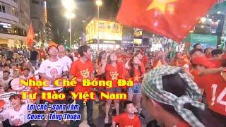 NHẠC CHẾ U22 VIỆT NAM TIỄN U22 THÁI LAN VỀ NƯỚC   VIỆT NAM Vs THÁI LAN - cover Tống Thuận