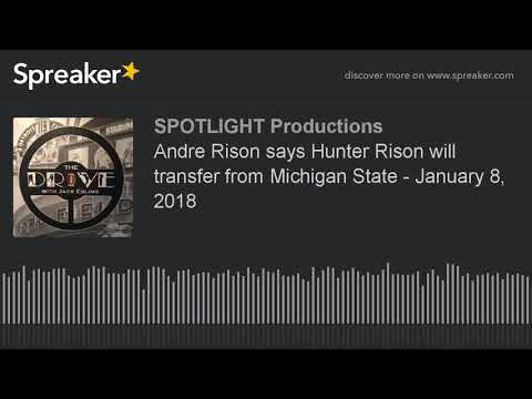 Andre Rison says Hunter Rison will transfer from Michigan State - January 8, 2018