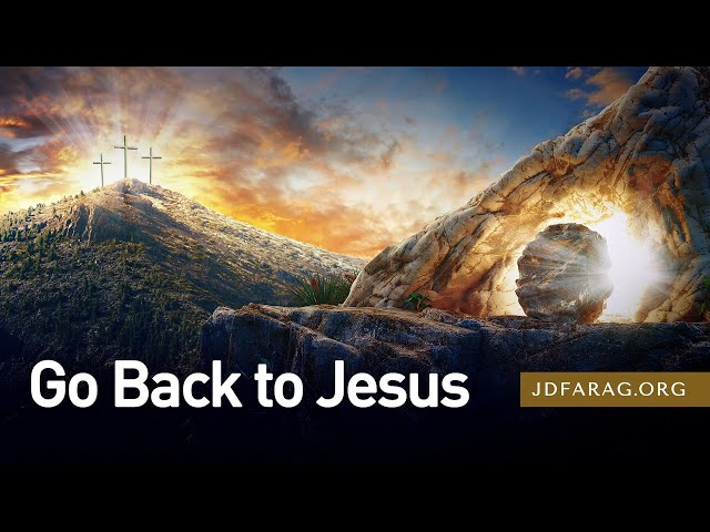 Go Back to Jesus, Matthew 28:1-20 – April 4th, 2021