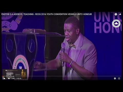 PASTOR E.A ADEBOYE TEACHING - RCCG 2016 YOUTH CONVENTION VESSELS UNTO HONOUR