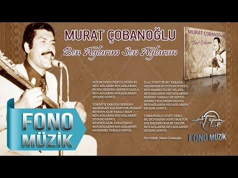Murat Çobanoğlu - Ben Ağlarım Sen Ağlarsın