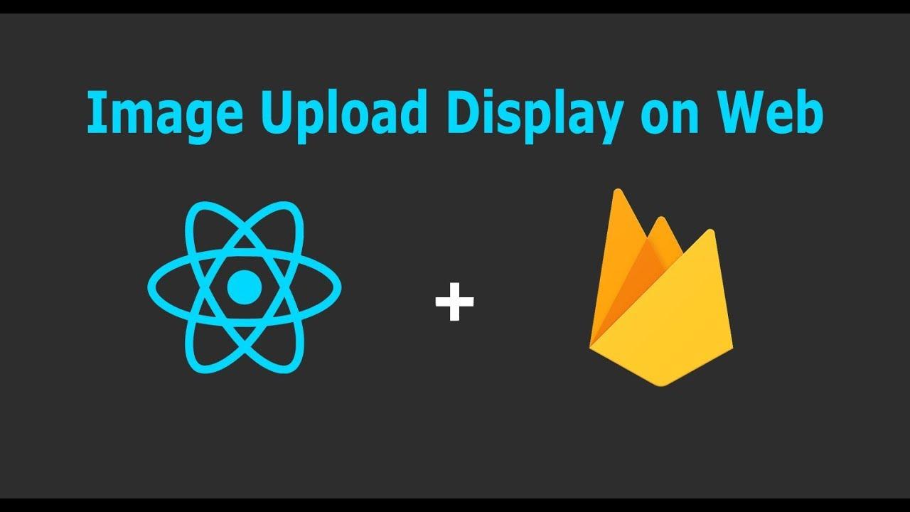 ReactJS: Upload Image to Firebase storage and Display on web