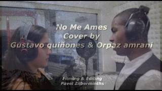 """No me ames - """"cover"""" by Gustavo Quiñones & Orpaz Amrani"""