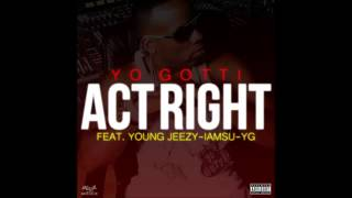 Yo Gotti - Act Right (Remix) Feat. Young Jeezy, YG & Iamsu!