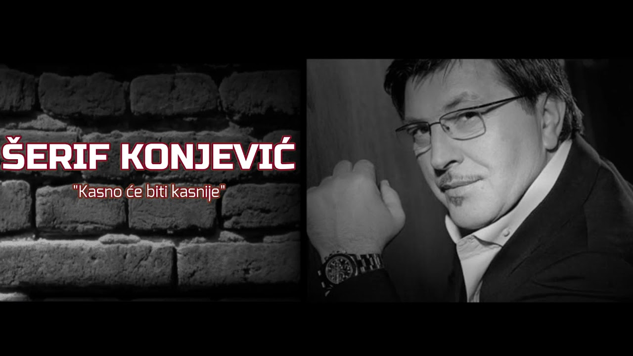 ŠERIF KONJEVIĆ - KASNO ĆE BITI KASNIJE - (LYRICS VIDEO 2002)