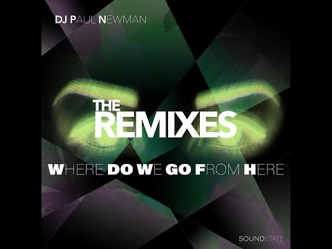 """DJ Paul Newman """"Where Do We Go From Here"""" THE REMIXES"""
