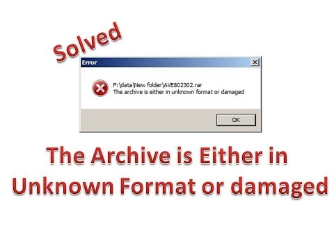 Solved: The Archive is either in unknown format or damaged.