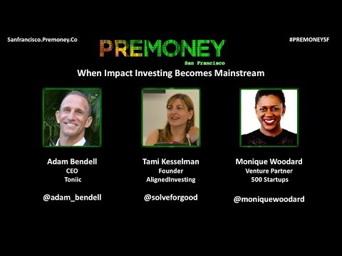 "[PreMoney SF 2017] ""When Impact Investing Becomes Mainstream"""