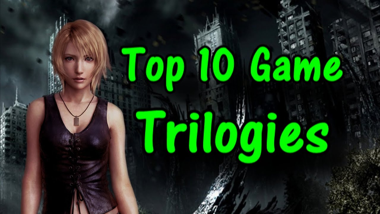 TOP 10 Game Trilogies!