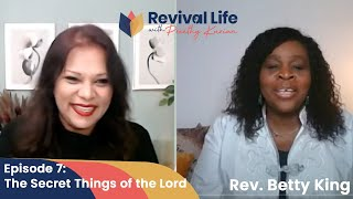 Episode 6: The Secret Things of The Lord with Rev. Betty King | Revival Life Show