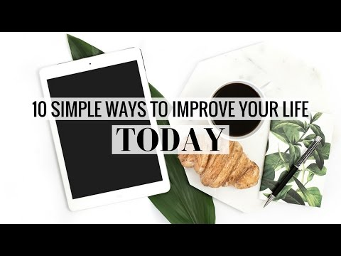 10 SIMPLE WAYS TO IMPROVE YOUR LIFE TODAY