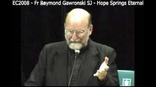 EC2008 - Fr Raymond Gawronski SJ - Hope Springs Eternal