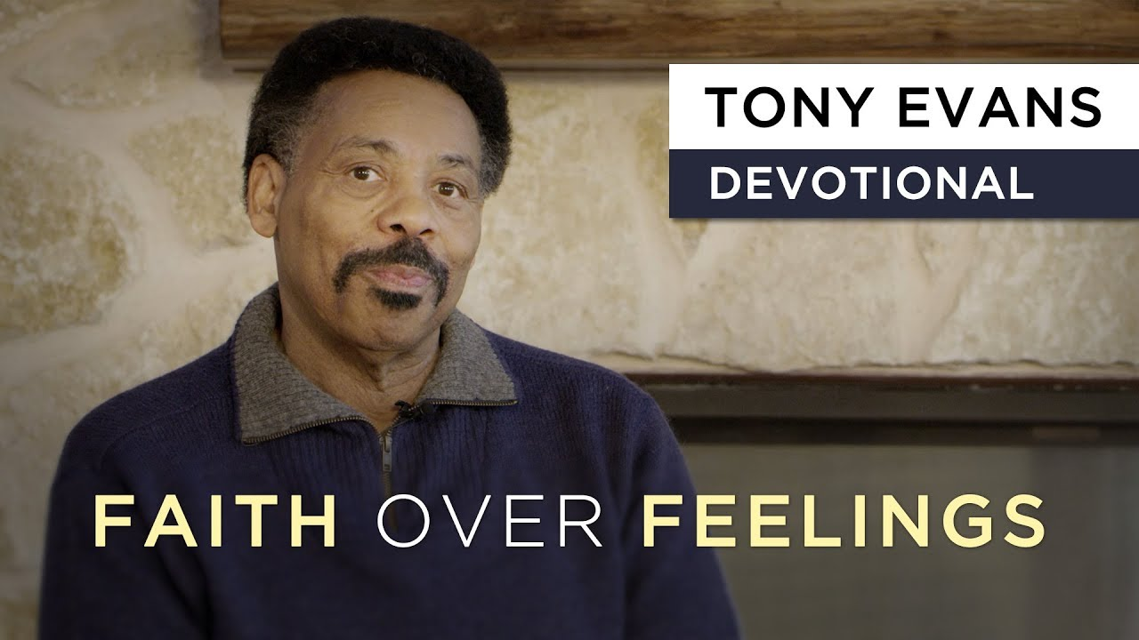 Faith Over Feelings | Devotional by Tony Evans
