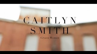 Caitlyn Smith // Grown Woman