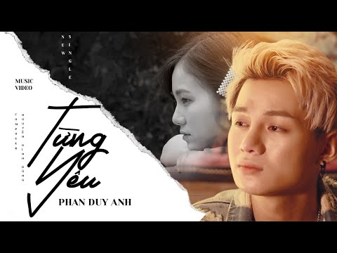 TỪNG YÊU - PHAN DUY ANH  [OFFICIAL MUSIC VIDEO]
