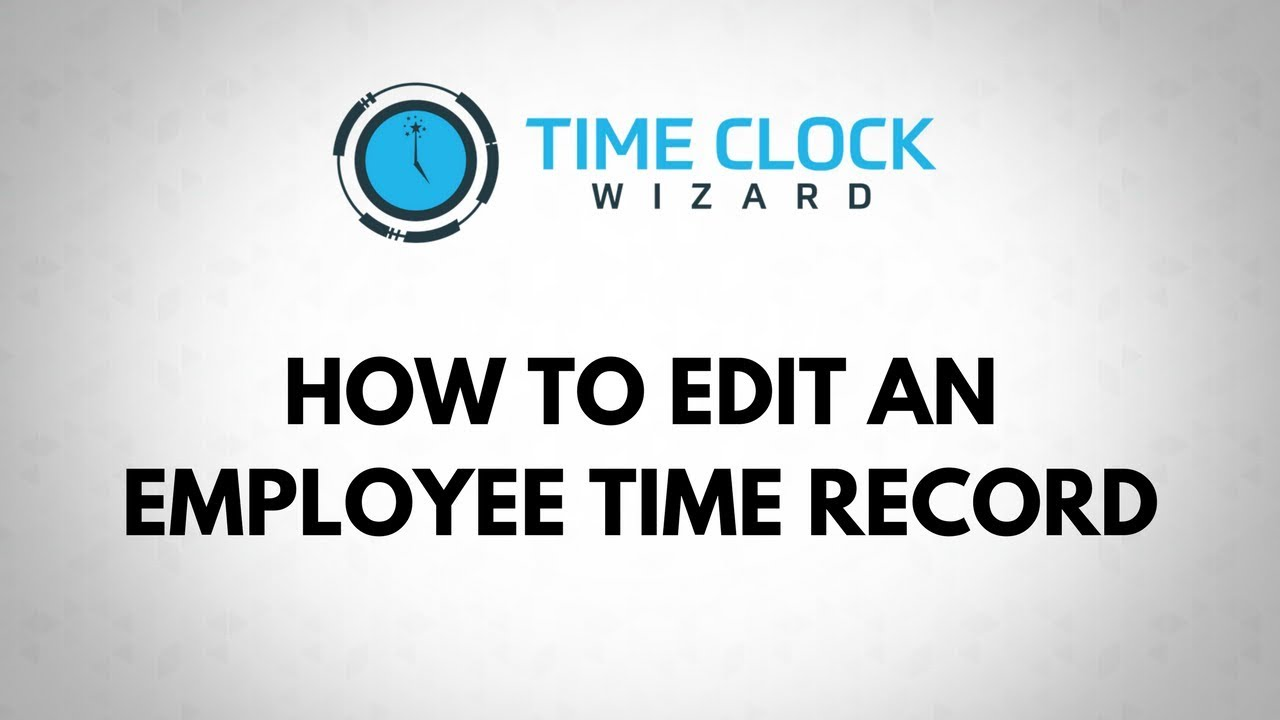 how to edit an employee time record with time clock wizard youtube