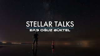 StellarTalks Ep.09 w/ Oğuz Büktel