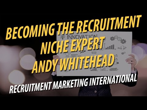Becoming The Recruitment Niche Expert   Andy Whitehead   Recruitment Marketing International