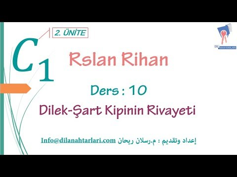 تعلم اللغة التركية (الدرس العاشر من المستوى الخامس C1) (الزمن Dilek- Şart Kipinin Rivayeti)