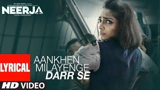 Aankhein Milayenge Darr Se Lyrical | Neerja | Sonam Kapoor | K. Mohan,Neha Bhasin | T-Series