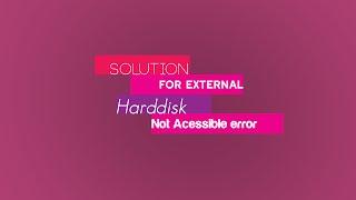 Fix External Hard Disk   Solution for External Harddisk not Acessible Error