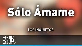 Solo Ámame, Los Inquietos - Audio