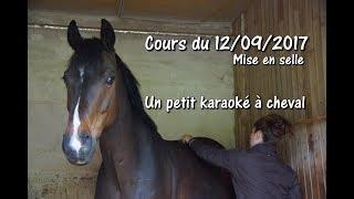 Cours du 12-09/2017 - Mise En Selle - Un petit karaoké à cheval !