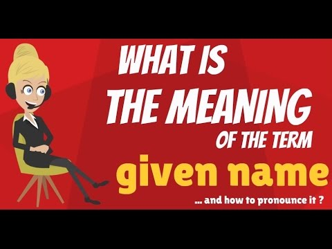 What is GIVEN NAME? What does GIVEN NAME mean? GIVEN NAME meaning, definition & explanation