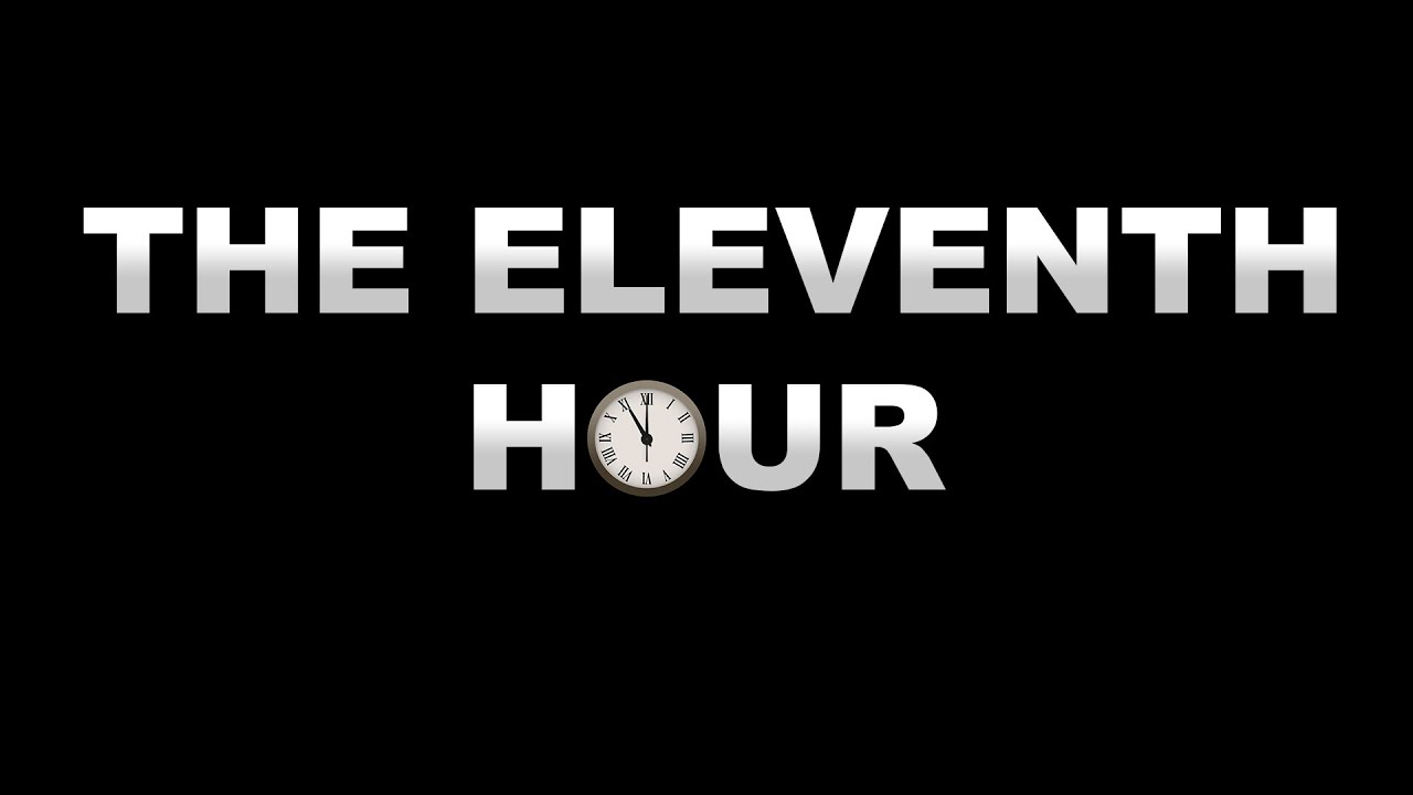 The Eleventh Hour Is Such A Great Time