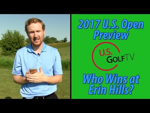 2017 U.S. Open Preview:  Who Wins At Erin Hills?