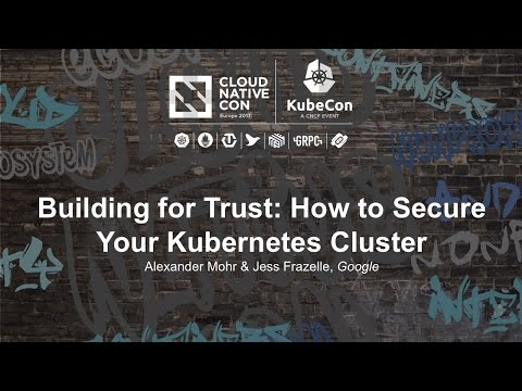 Building for Trust: How to Secure Your Kubernetes Cluster [I