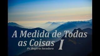 IGREJA UNIDADE DE CRISTO / A Medida de Todas as Coisas I - Pr. Rogério Sacadura