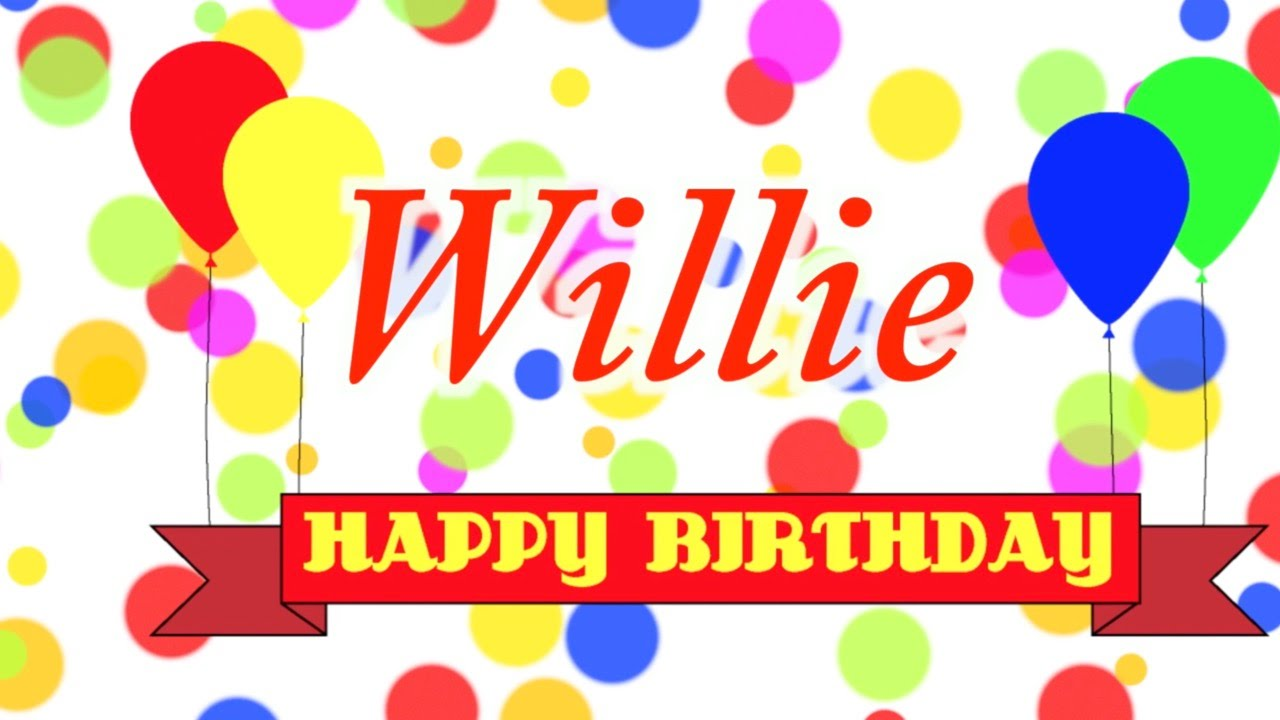 happy birthday willie Happy Birthday Willie Song   YouTube happy birthday willie