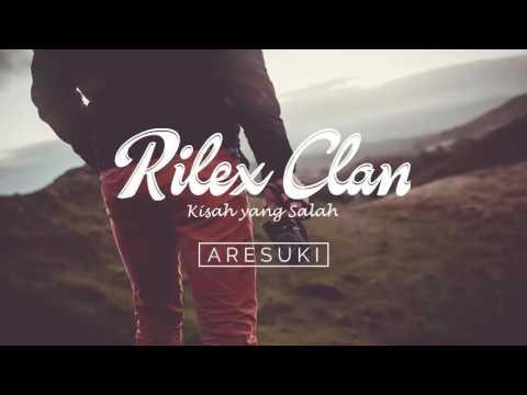 Rilex Clan - Kisah yang Salah