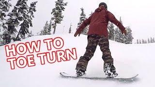 How To Toe Turn - Beginner Snowboard Tips