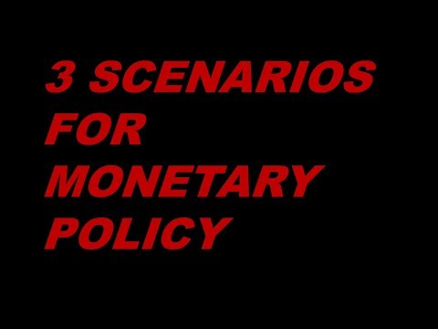 3 Scenarios for Global Monetary Policy and Stocks Investing