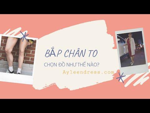 """""""BẮP CHÂN TO""""  CHỌN ĐỒ NHƯ THẾ NÀO?"""
