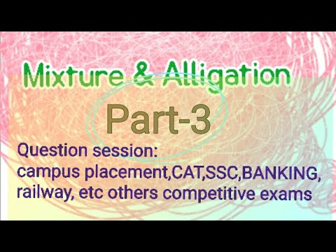 Mixture and Alligation part-3 || important questions asked in CAMPUS PLACEMENT & CAT, BANKING, RAIL.