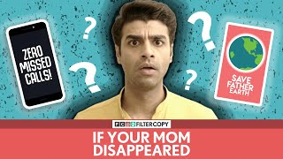FilterCopy | If Your Mom Disappeared (Mother's Day Special) | Ft. Rohan Khurana