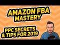 Amazon FBA PPC Mastery for 2019 - Tips & Tricks