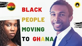 The Conscious Black People  MOVING TO GHANA From The Diaspora