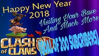 Clash of Clans|| Happy New Year 2018|| Visiting Your Base And Much More (Goal of 200 subscribers)