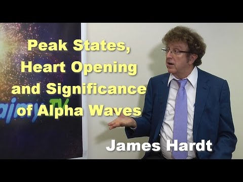 Peak States, Heart Opening and Significance of Alpha Waves - James Hardt